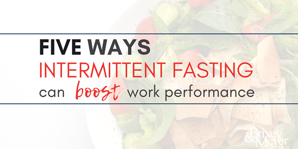 Five Ways Intermittent Fasting Can Boost Work Performance