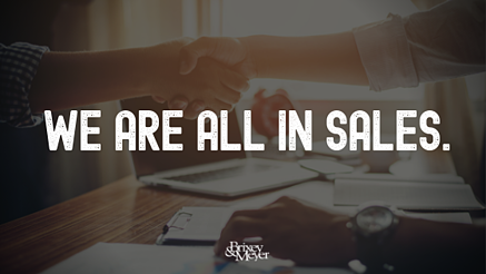 We are all in sales.